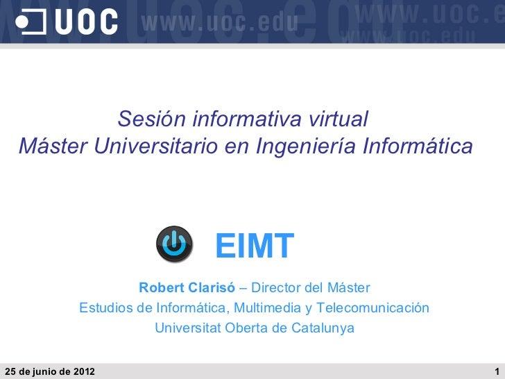 Sesión informativa virtual  Máster Universitario en Ingeniería Informática                                   EIMT         ...