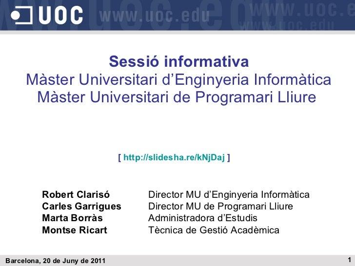 Sessió informativa Màster Universitari d'Enginyeria Informàtica Màster Universitari de Programari Lliure   Barcelona, 20 d...