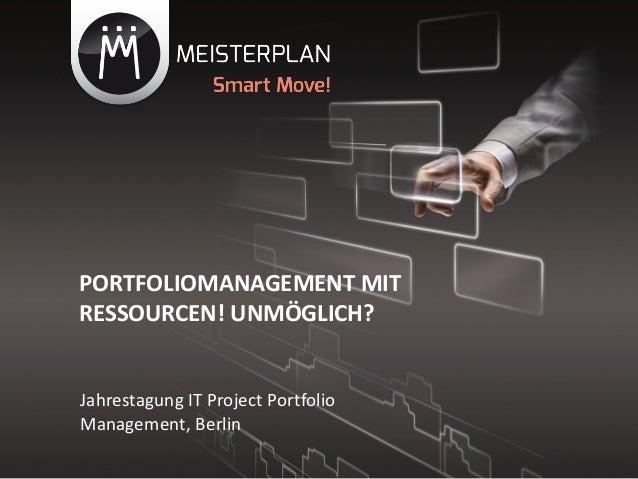 PORTFOLIOMANAGEMENT MITRESSOURCEN! UNMÖGLICH?Jahrestagung IT Project PortfolioManagement, Berlin