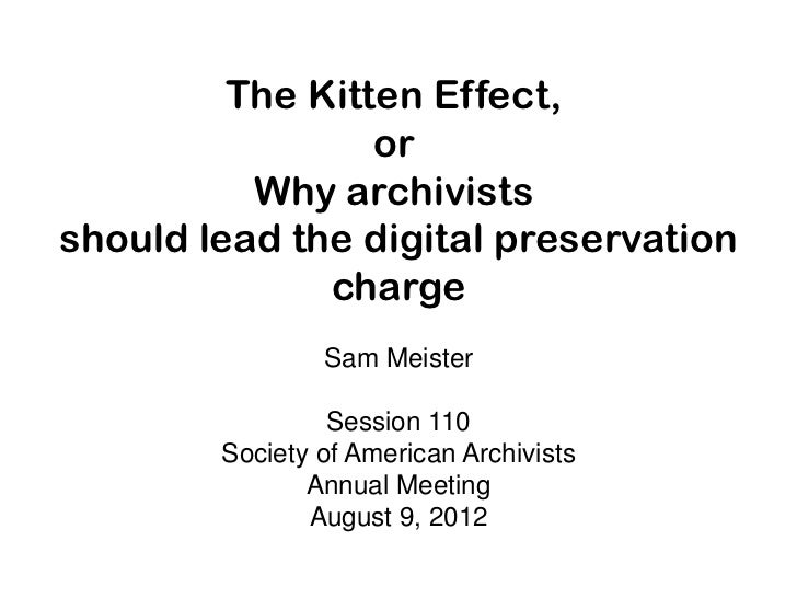 The kitten effect: or, why archivists should be leading the digital preservation charge