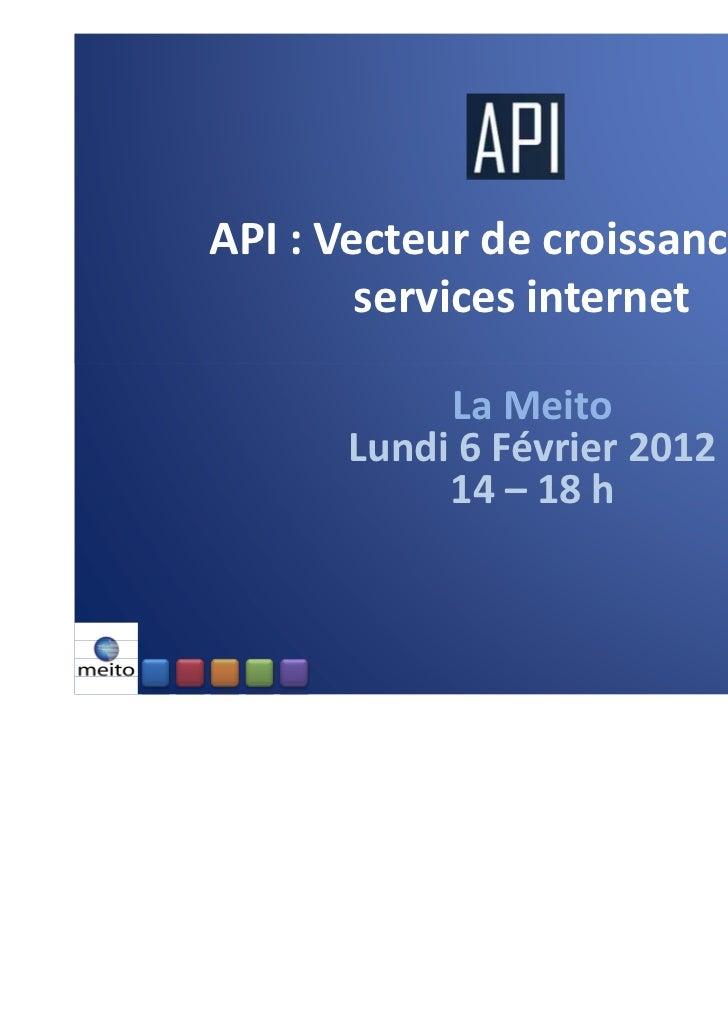 API : Vecteur de croissance des        services internet           La Meito      Lundi 6 Février 2012           14 – 18 h