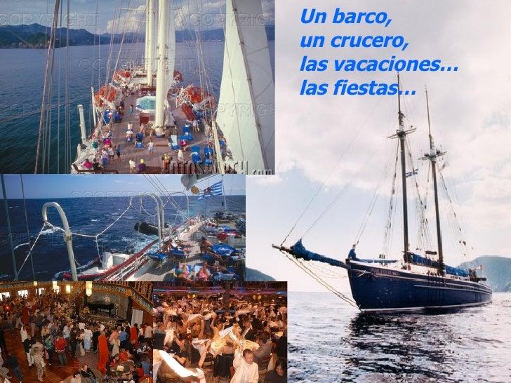 Un barco,  un crucero,  las vacaciones… las fiestas…