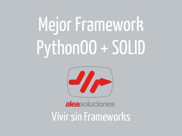 Mejor Framework PythonOO + SOLID  Vivir sin Frameworks