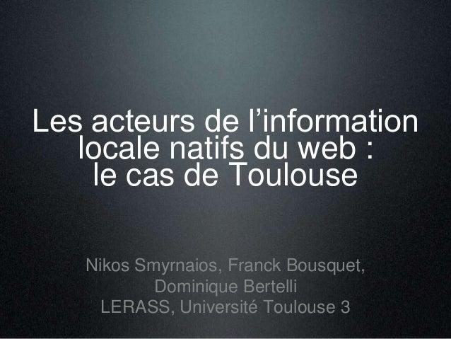 Les acteurs de l'information locale natifs du web : le cas de Toulouse  Nikos Smyrnaios, Franck Bousquet, Dominique Berte...