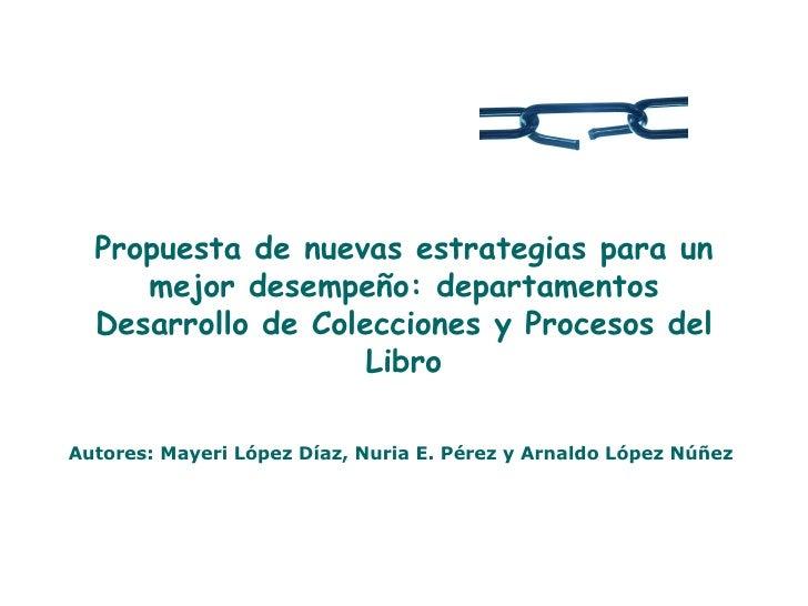 Propuesta de nuevas estrategias para un mejor desempeño: departamentos Desarrollo de Colecciones y Procesos del Libro Auto...