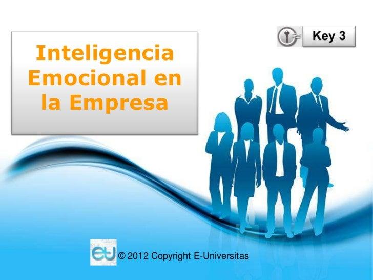 InteligenciaEmocional en la Empresa       © 2012 Copyright E-Universitas           Free Powerpoint Templates