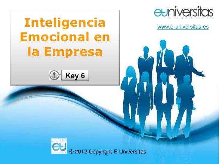 Inteligencia                           www.e-universitas.esEmocional en la Empresa       © 2012 Copyright E-Universitas   ...