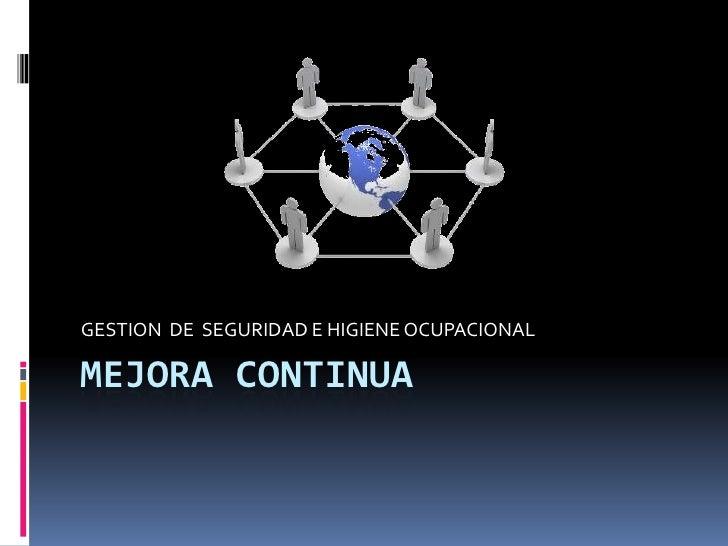 MEJORA CONTINUA<br />GESTION  DE  SEGURIDAD E HIGIENE OCUPACIONAL<br />