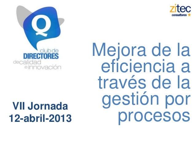 Mejora de la                 eficiencia a                través de la VII Jornada     gestión por12-abril-2013       proce...