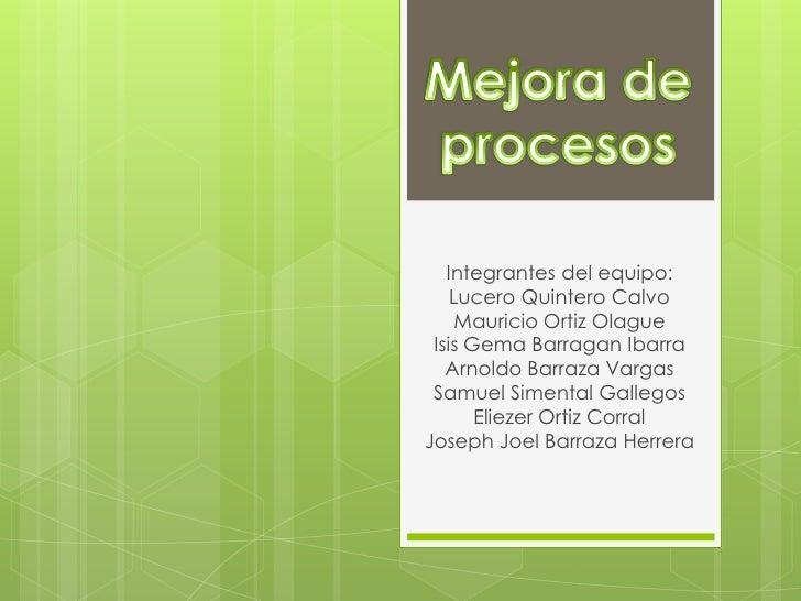 Integrantes del equipo:    Lucero Quintero Calvo     Mauricio Ortiz Olague Isis Gema Barragan Ibarra   Arnoldo Barraza Var...