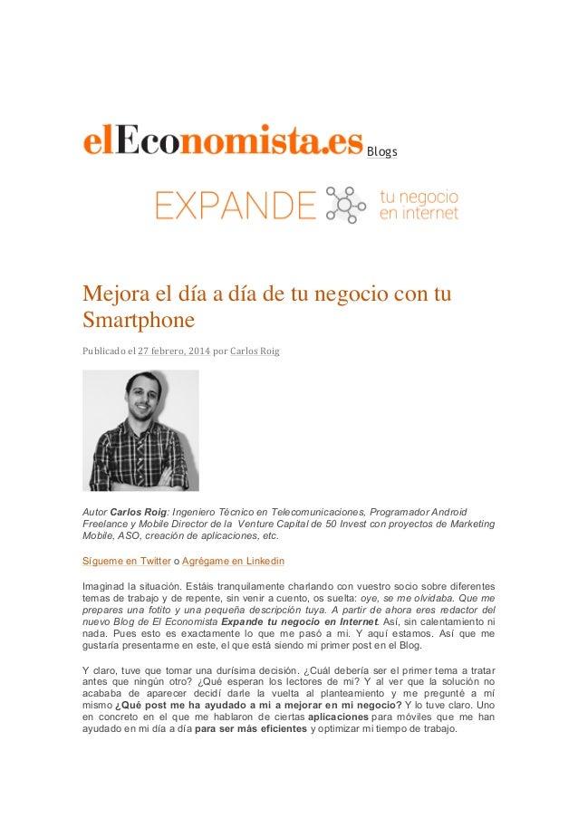 Blogs Mejora el día a día de tu negocio con tu Smartphone Publicado  el  27  febrero,  2014  por  Carlos  Ro...