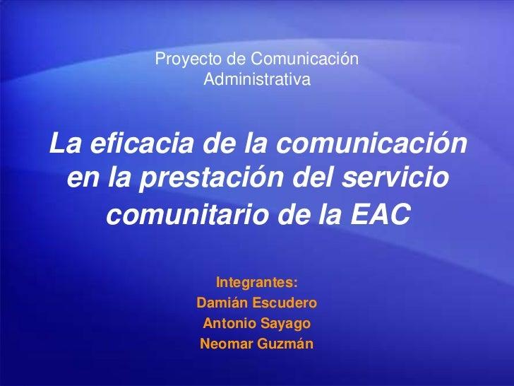 Proyecto de Comunicación            AdministrativaLa eficacia de la comunicación en la prestación del servicio    comunita...