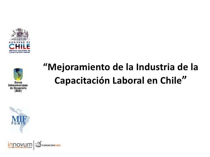 """""""Mejoramiento de la Industria de la Capacitación Laboral en Chile""""<br />"""