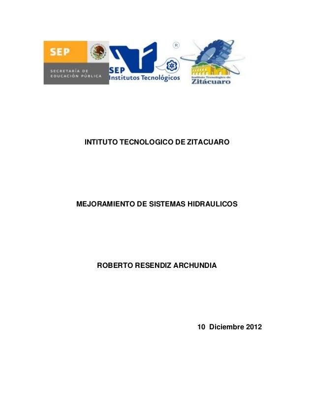Mejoramiento de sistemas hidraulicos, roberto resendiz archundia; taller de invetigacion, ing. raul zuñiga colin