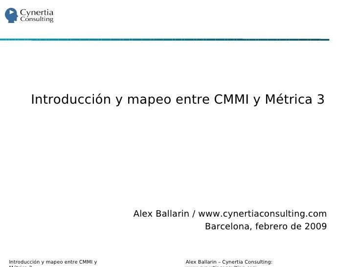 Introducción y mapeo entre CMMI y Métrica 3                                         Alex Ballarin / www.cynertiaconsulting...