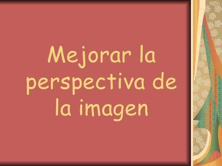 Mejorar la perspectiva de la imagen