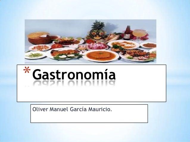 * Gastronomía Oliver Manuel García Mauricio.