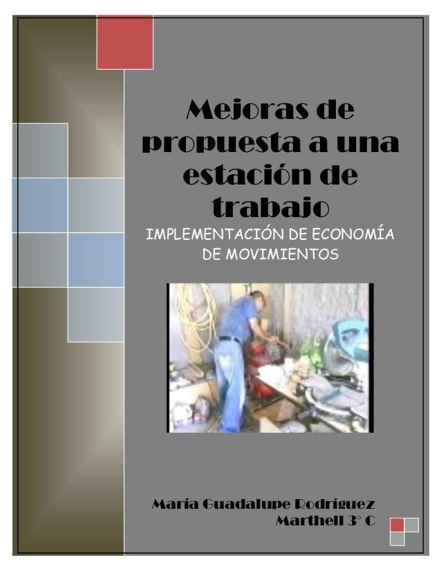 Mejoras depropuesta a una  estación de    trabajoIMPLEMENTACIÓN DE ECONOMÍA      DE MOVIMIENTOSMaría Guadalupe Rodríguez  ...