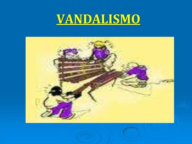 VANDALISMO<br />