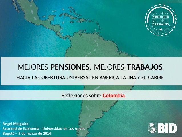 MEJORES PENSIONES, MEJORES TRABAJOS HACIA LA COBERTURA UNIVERSAL EN AMÉRICA LATINA Y EL CARIBE Reflexiones sobre Colombia ...