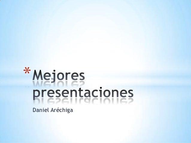 *    Daniel Aréchiga