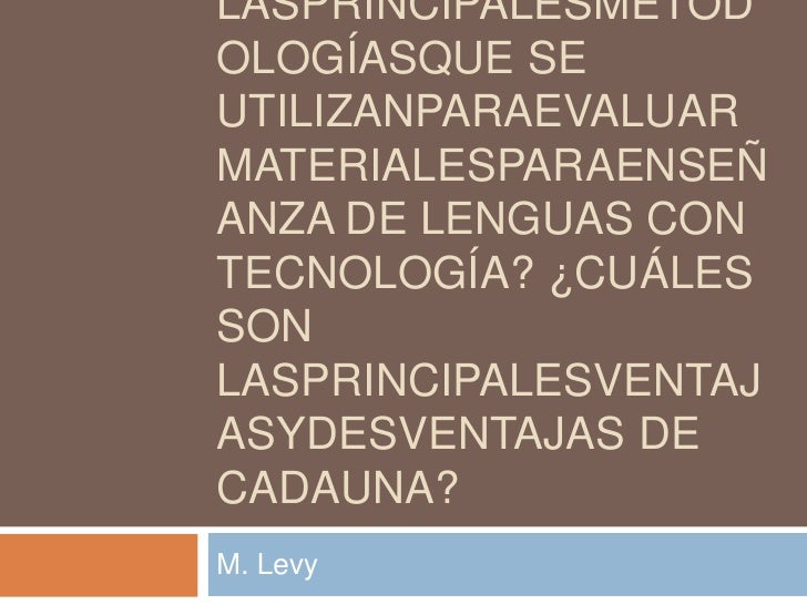 ¿Cuáles son lasprincipalesmetodologíasque se utilizanparaevaluarmaterialesparaenseñanza de lenguas con tecnología? ¿Cuáles...