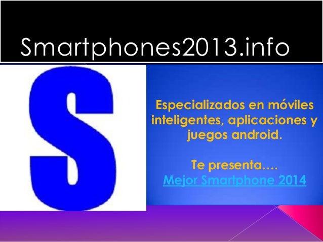 Smartphones2013.info Especializados en móviles inteligentes, aplicaciones y juegos android. Te presenta…. Mejor Smartphone...