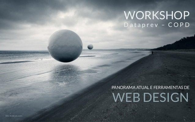 PANORAMA ATUAL E FERRAMENTAS DE Arte: Andreas Levers WORKSHOP D a t a p r e v – C O P D WEB DESIGN