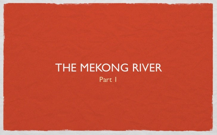THE MEKONG RIVER      Part 1