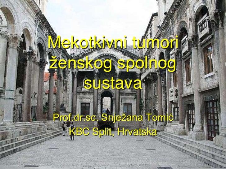 Mekotkivni tumoriženskog spolnog    sustavaProf.dr.sc. Snježana Tomić   KBC Split, Hrvatska