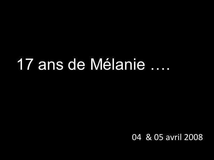 17 ans de Mélanie …. 04  & 05 avril 2008
