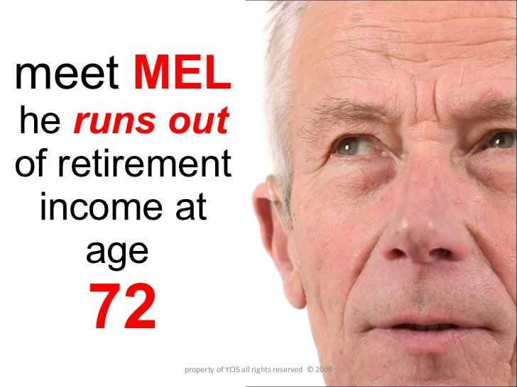 meet   MEL he  runs out  of retirement income at age  72 property of YCIS all rights reserved  © 2008