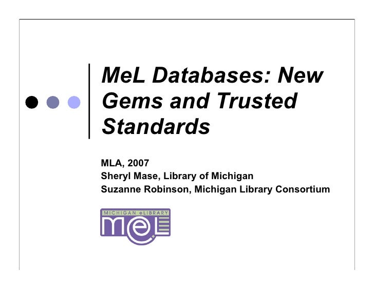 MeL Databases: New Gems and Trusted Standards MLA, 2007 Sheryl Mase, Library of Michigan Suzanne Robinson, Michigan Librar...