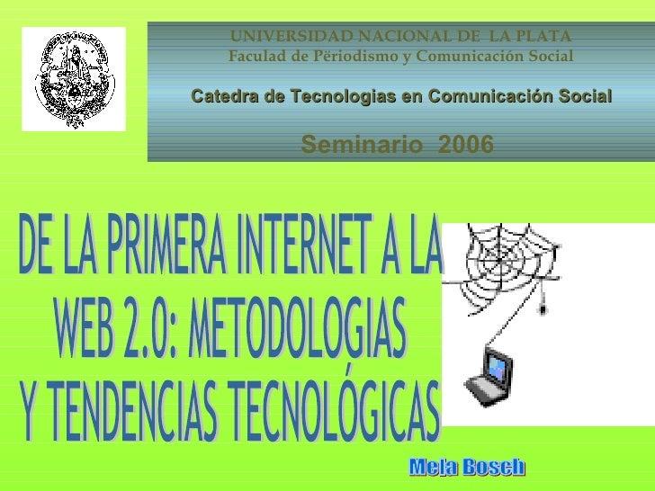 UNIVERSIDAD NACIONAL DE  LA PLATA Faculad de Përiodismo y Comunicación Social Catedra de Tecnologias en Comunicación Socia...