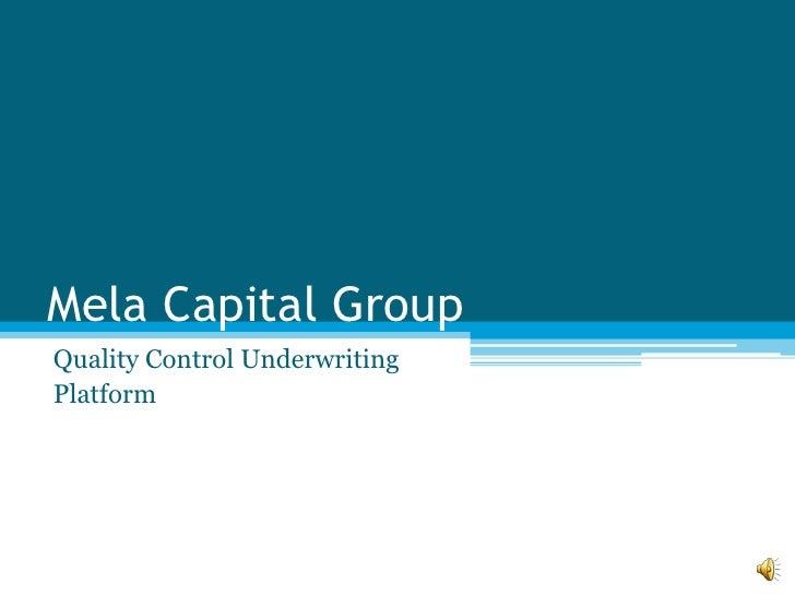 Mela Capital Group<br />Quality Control Underwriting<br />Platform<br />