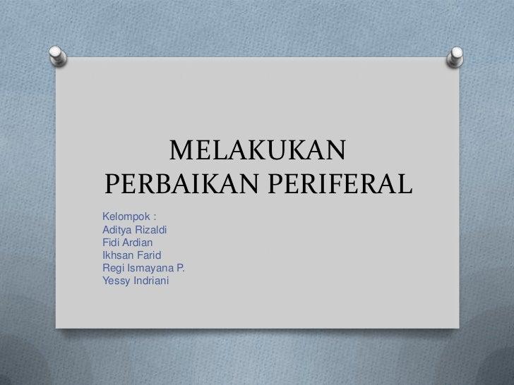 MELAKUKANPERBAIKAN PERIFERALKelompok :Aditya RizaldiFidi ArdianIkhsan FaridRegi Ismayana P.Yessy Indriani