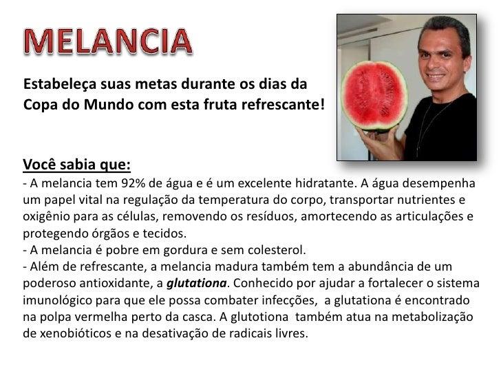 MELANCIA<br />Estabeleça suas metas durante os dias da Copa do Mundo com esta fruta refrescante!<br />Você sabia que:- A m...