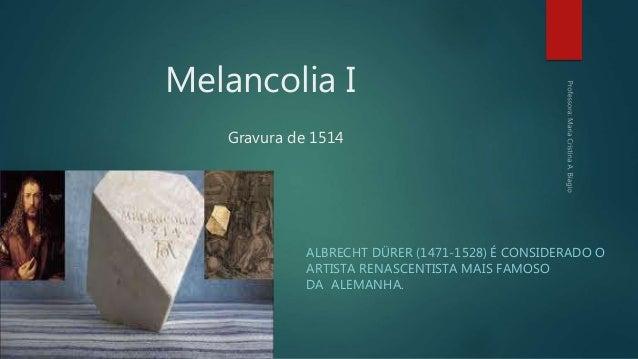Melancolia I Gravura de 1514 ALBRECHT DÜRER (1471-1528) É CONSIDERADO O ARTISTA RENASCENTISTA MAIS FAMOSO DA ALEMANHA.