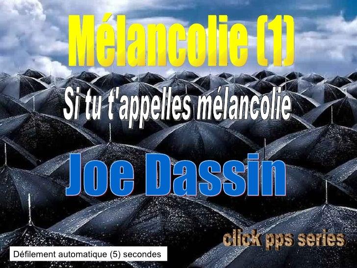 Mélancolie (1) Si tu t'appelles mélancolie Joe Dassin Défilement automatique (5) secondes click pps series