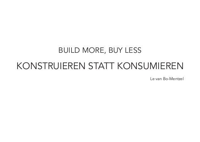 BUILD MORE, BUY LESS  KONSTRUIEREN STATT KONSUMIEREN Le van Bo-Mentzel