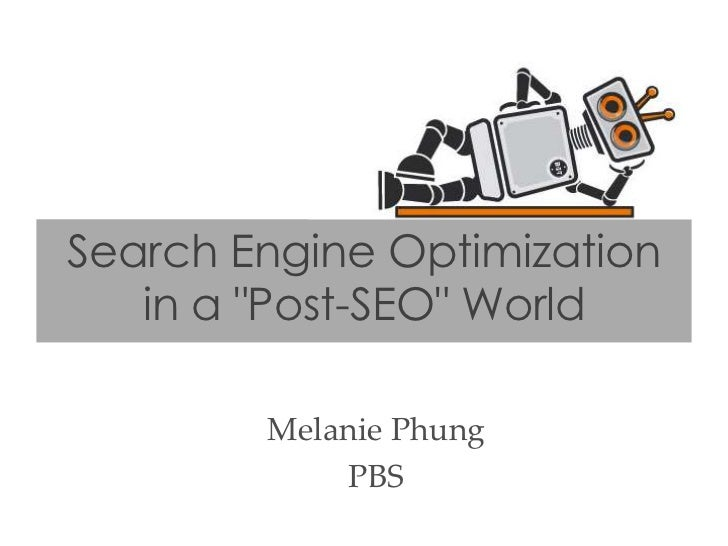 "Search Engine Optimization   in a ""Post-SEO"" World        Melanie Phung            PBS"