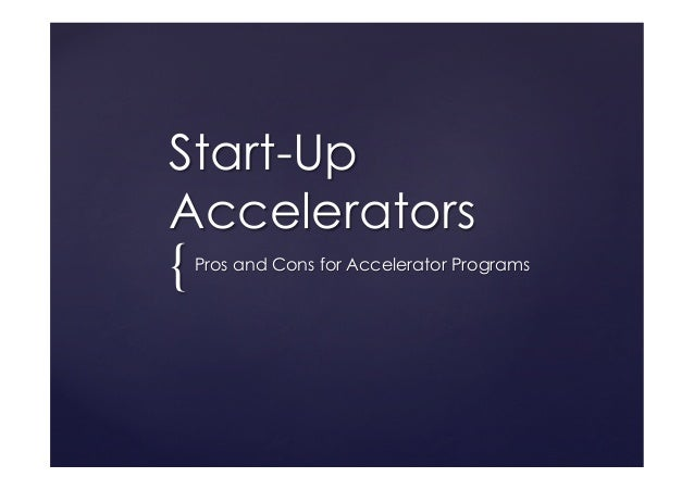 {	 Start-Up Accelerators Pros and Cons for Accelerator Programs