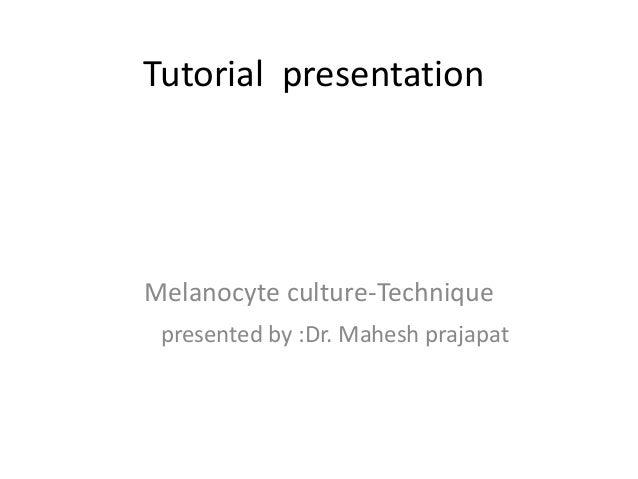 Tutorial presentation  Melanocyte culture-Technique presented by :Dr. Mahesh prajapat
