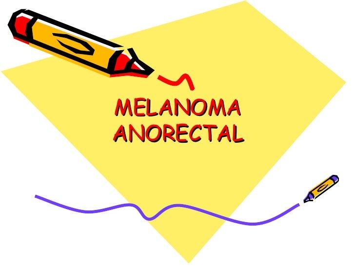 MELANOMA ANORECTAL