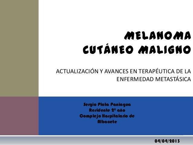 Melanoma cutáneo maligno: Actualizacion y avances en terapeutica de la enfermedad metastasica
