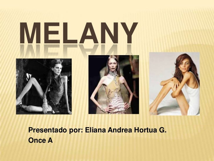 MELANYPresentado por: Eliana Andrea Hortua G.Once A