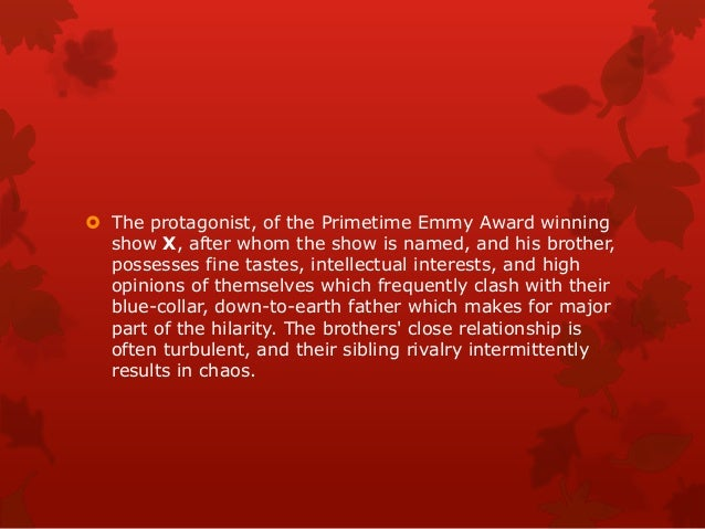 The protagonist, of the Primetime Emmy Award winning  show X, after whom the show is named, and his brother,  possesses ...