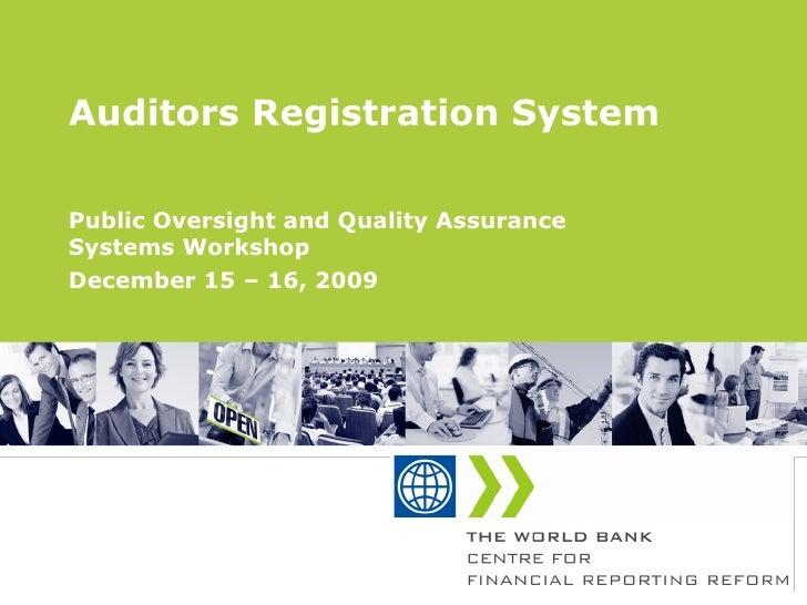 Auditors Registration System Public Oversight and Quality Assurance Systems Workshop December 15 – 16, 2009