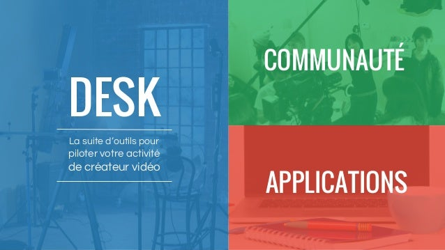 DESK La suite d'outils pour piloter votre activité de créateur vidéo COMMUNAUTÉ APPLICATIONS
