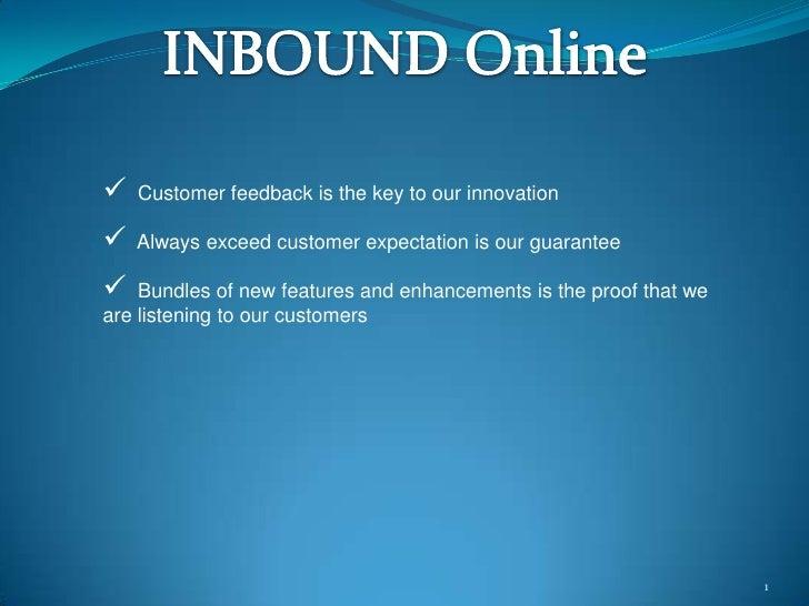 1<br />INBOUND Online<br /><ul><li>  Customer feedback is the key to our innovation